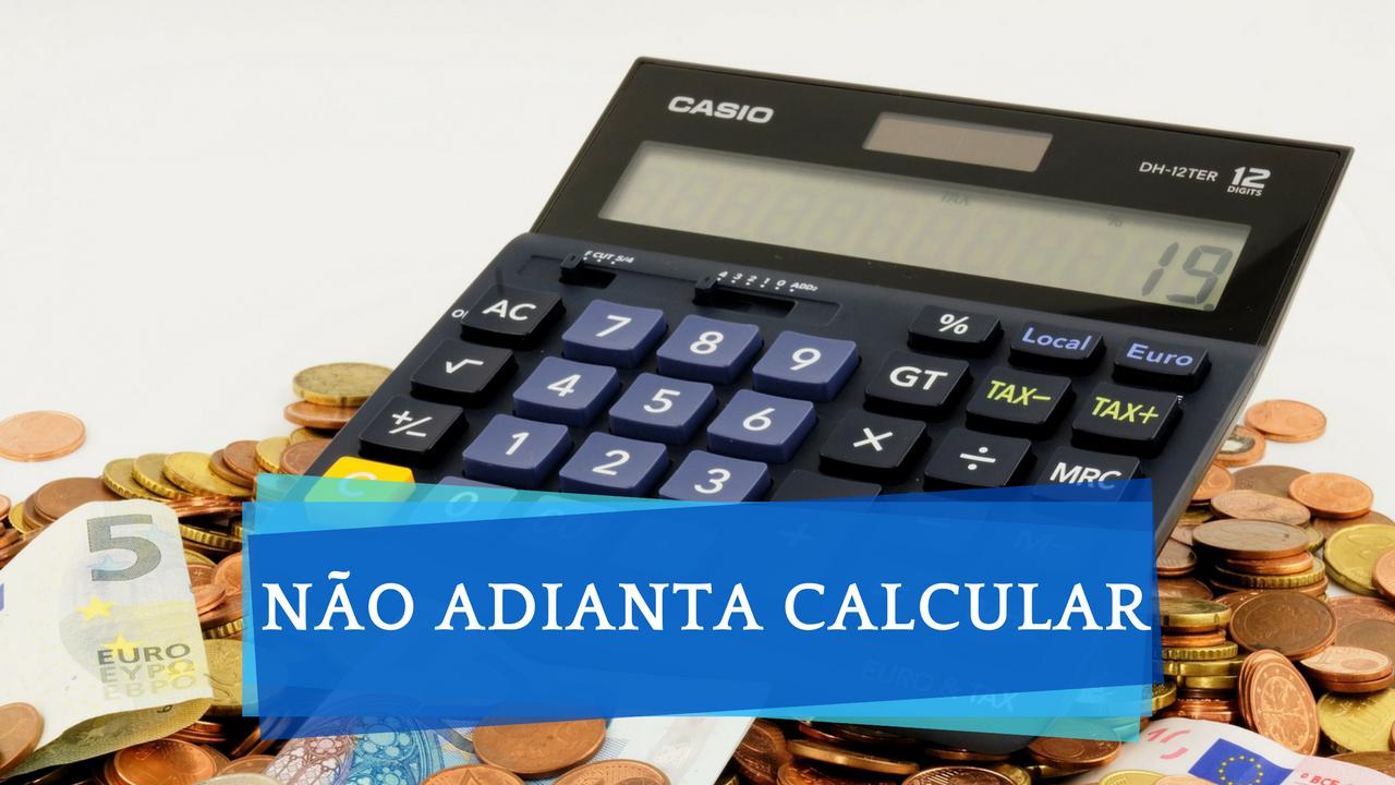 Calcular Custos - Despesas - Fluxo de caixa - Não adianta! Educação financeira - Finanças pessoais