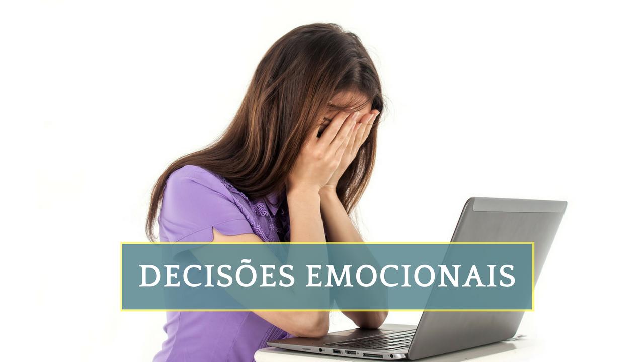 Decisões emocionais acabam com a sua prosperidade - Educação Financeira - Finanças pessoais
