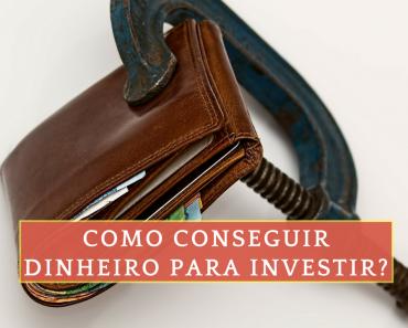 Como conseguir dinheiro para investir - Coaching financeiro - Educação financeira - Finanças pessoais