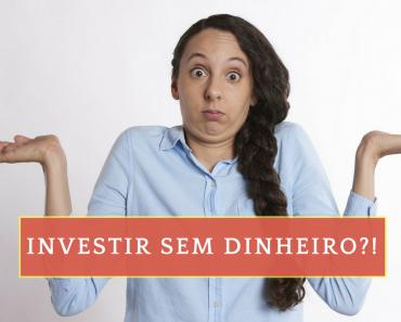 Como e porque investir mesmo sem ter dinheiro nem para pagar as contas em dia - Finanças pessoais