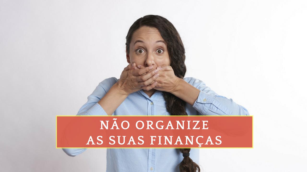 Pare de tentar organizar - Como organizar finanças pessoais -Finanças Pessoais - Educação Financeira
