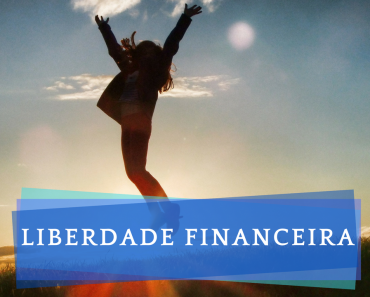 Liberdade Financeira -Como conquistas a Liberdade Financeira -Finanças Pessoais -Educação financeira