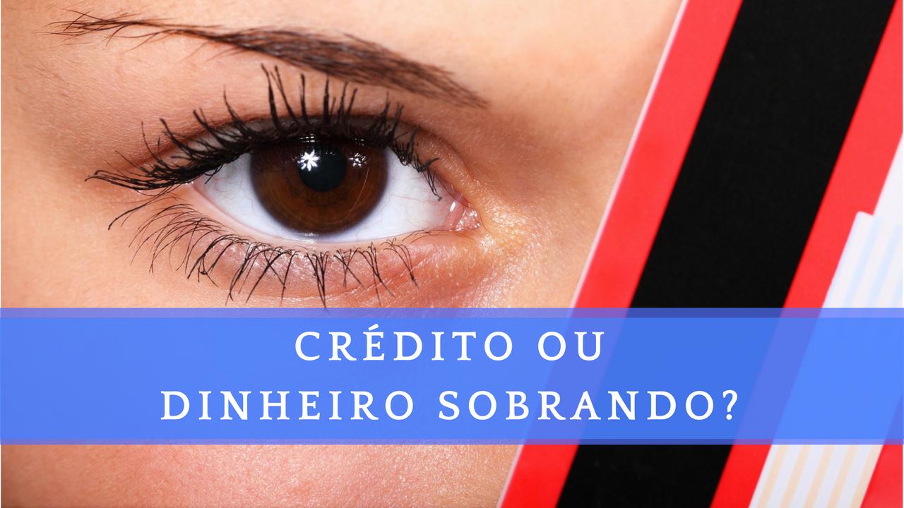 CRÉDITO OU DINHEIRO SOBRANDO | Você já fez a sua escolha! | Finanças Pessoais | Felipe Baqui