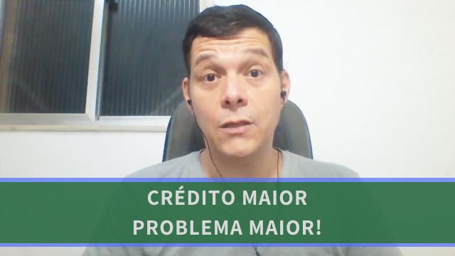 Quanto Maior o Crédito Maior o Problema-640
