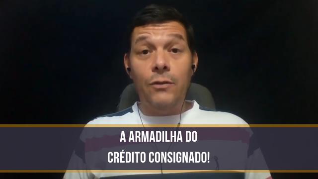 A armadilha do Crédito Consignado - MentalidadeCredora-640